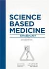 Science-Based Medicine: Guide to Naturopathy (Science-Based Medicine Anthology) - Mark Crislip, Steven Novella, David Gorski