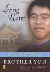 Living Water: Powerful Teachings from the International Bestselling Author of The Heavenly Man - Brother Yun