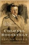 Colonel Roosevelt - Edmund Morris