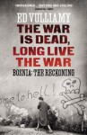 The War is Dead, Long Live the War: Bosnia: the Reckoning - Ed Vulliamy