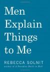 Men Explain Things to Me - Rebecca Solnit