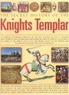 The Secret History of the Knights Templar: A Complete Illustrated Chronicle of the Rise and Fall of One of History's Most Secretive and Conspiratorial Brotherhoods, from Its Origins as a Champion of Christ in the Middle Ages to Its Mysterious Legacy in... - Susie Hodge