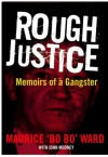 Rough Justice: Memoirs of a Gangster - John Mooney, Maurice Ward