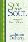 Soul of My Soul: Coming to the Heart of Prayer - Catherine de Hueck Doherty