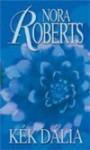 Kék dália (Kert-trilógia #1.) - Gizella Tóth, Nora Roberts
