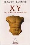 Xy, De L'identité Masculine - Élisabeth Badinter