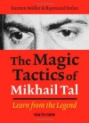 The Magic Tactics of Mikhail Tal: Learn from the Legend - Karsten Muller, Raymund Stulze