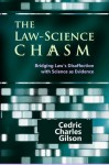 The Law-Science Chasm: Bridging Law's Disaffection with Science as Evidence (Dissertation Series) - Cedric Charles Gilson, John Paterson