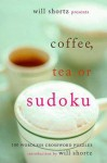 Will Shortz Presents Coffee, Tea, or Sudoku: 100 Wordless Crossword Puzzles - Will Shortz