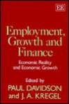 Employment, Growth, and Finance: Economic Reality, and Economic Growth - Paul Davidson, J.A. Kregel