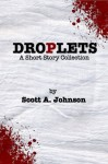 Droplets: A Short Story Collection - Scott Johnson