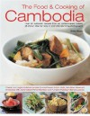 The Food & Cooking of Cambodia: Over 60 authentic classic recipes from an undiscovered cuisine, shown step-by-step in over 250 stunning photographs; ... using ingredients, equipment and techniques - Ghillie Basan