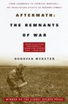 Aftermath: The Remnants of War: From Landmines to Chemical Warfare--The Devastating Effects of Modern Combat - Donovan Webster