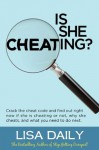 Is She Cheating? : Crack The Cheat Code And Find Out RIGHT NOW If She Is Cheating Or Not, Why She Cheats, And What You Need To Do Next -- Surviving Infidelity (Affairs and Infidelity) - Lisa Daily