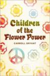 Children Of The Flower Power - Carroll Bryant
