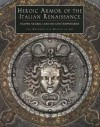 Heroic Armor of the Italian Renaissance: Filippo Negroli and His Contemporaries - Stuart W. Pyhrr, Jose-A. Godoy
