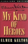 My Kind of Heroes: Selected Speeches - Elmer Kelton