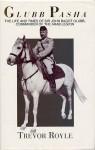 Glubb Pasha: The Life And Times Of Sir John Bagot Glubb, Commander Of The Arab Legion - Trevor Royle