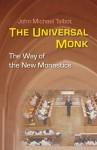 The Universal Monk: The Way of the New Monastics - John Michael Talbot