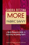 More Fabric Savvy: A Quick Resource Guide to Selecting and Sewing Fabric - Sandra Betzina, Bob La Pointe, Jennifer Peters