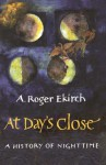 At Day's Close: A History of Nighttime - A. Roger Ekirch