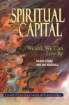 Spiritual Capital: Wealth We Can Live by - Danah Zohar, Ian Marshall