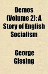 Demos (Volume 2); A Story of English Socialism - George R. Gissing
