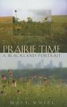 Prairie Time: A Blackland Portrait - Matt White, James A. Grimshaw
