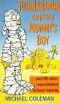 Tutankhamen Is a Bit of a Mummy's Boy: Unpublished School Reports (Red Fox Humour) - Michael Coleman, Mark Robertson