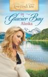 Love Finds You in Glacier Bay, Alaska - Tricia Goyer, Ocieanna Fleiss