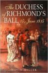 The Duchess of Richmond's Ball 15 June 1815 - David Miller