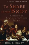 To Share in the Body: A Theology of Martyrdom for Today's Church - Craig Hovey
