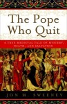 The Pope Who Quit: A True Medieval Tale of Mystery, Death, and Salvation - Jon M. Sweeney