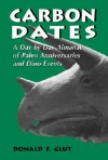 Carbon Dates: A Day by Day Almanac of Paleo Anniversaries and Dino Events - Donald F. Glut