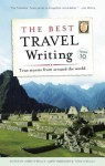 The Best Travel Writing, Volume 10: True Stories from Around the World - James O'Reilly, Larry Habegger, Sean O'Reilly