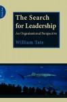 The Search for Leadership: An Organisational Perspective - William Tate