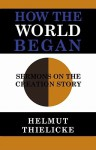 How the World Began - Helmut Thielicke