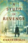 A Study in Revenge: A Novel - Kieran Shields