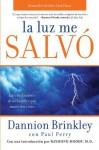 La luz me salvo: Las revelaciones de un hombre que murio dos veces (Spanish Edition) - Dannion Brinkley, Paul Perry