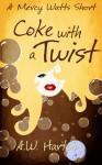 Coke with a Twist (A Mercy Watts short) - A.W. Hartoin