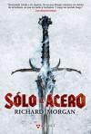 Sólo el acero - Richard K. Morgan, Manuel de los Reyes