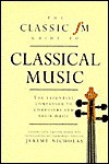 Classic FM Guide to Classical Music: The Essential Companion to Composers and Their Music - Jeremy Nicholas, Robin Ray, Humphrey Burton