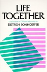 Life Together: The Classic Exploration of Faith in Community - Dietrich Bonhoeffer