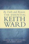 By Faith and Reason: The Essential Keith Ward - Keith Ward, William Curtis Holtzen, Roberto Sirvent