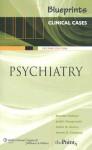 Blueprints Clinical Cases in Psychiatry - Jennifer Hoblyn, Judith Neugroschl, Aaron B. Caughey