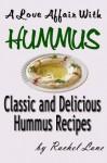 A Love Affair With Hummus: Classic and Delicious Hummus Recipes - Rachel Lane
