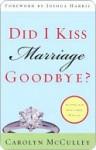 Did I Kiss Marriage Goodbye? - Carolyn McCulley