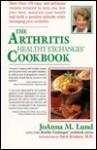 The Arthritis Healthy Exchanges Cookbook - JoAnna M. Lund