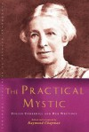 The Practical Mystic: Evelyn Underhill and Her Writings - Raymond Chapman