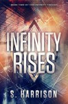 Infinity Rises (The Infinity Trilogy Book 2) - S. Harrison